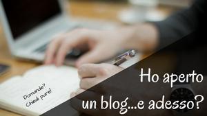 Ho aperto un blog e adesso, come aprire un blog, come creare un blog