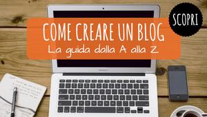 come creare un blog, guida completa per aprire un blog